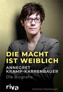 Manfred Otzelberger: Die Macht ist weiblich. Annegret Kramp-Karrenbauer. Die Biografie.